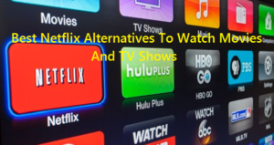 Best Netflix Alternatives To Watch Movies And TV Shows